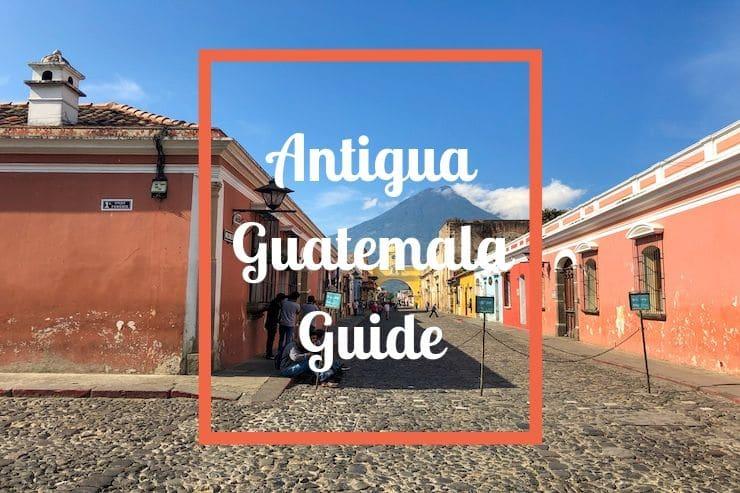 Antigua Guatemala Guide